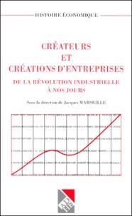 Jacques Marseille et  Collectif - Créateurs et créations d'entreprises de la révolution industrielle à nos jours.