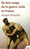 Jacques Marseille - Du bon usage de la guerre civile en France.