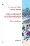 Jacques Marseille - Empire colonial et capitalisme français - Histoire d'un divorce.