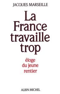 Jacques Marseille - La France travaille trop - Éloge du jeune rentier.