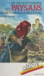 Jacques Marseille et Patrick Baradeau - La vie quotidienne des paysans, du Moyen Âge à nos jours.