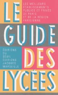 Jacques Marseille et Sophie Lhermitte - Le guide des lycées.