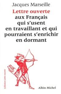 Jacques Marseille - Lettre ouverte aux Français qui s'usent en travaillant et qui pourraient s'enrichir en dormant.