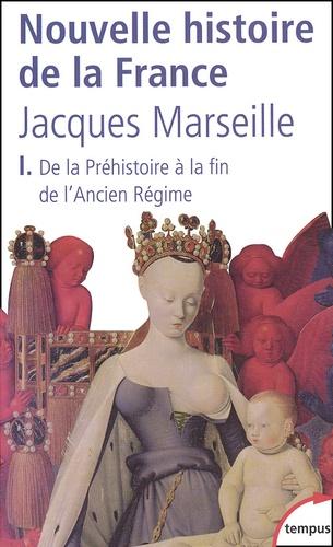Jacques Marseille - Nouvelle histoire de la France. - Tome 1, De la Préhistoire à la fin de l'Ancien Régime.