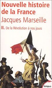 Jacques Marseille - Nouvelle histoire de la France. - Tome 2, De la Révolution à nos jours.
