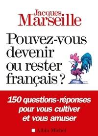 Jacques Marseille - Pouvez-vous devenir ou rester français ?.