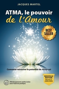 Téléchargement de livres électroniques gratuits pour iPhone ATMA, le pouvoir de l'Amour  - Comment retrouver le potentiel de vie en soi PDB iBook ePub par Jacques Martel 9782923364582