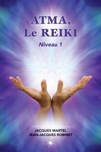 Jacques Martel et Jean-Jacques Robinet - ATMA, Le Reiki Niveau 1 - Le premier niveau d'enseignement du Reiki.
