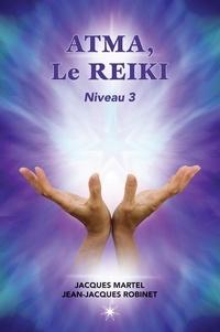 Jacques Martel et Jean-Jacques Robinet - ATMA, Le Reiki Niveau 3 - Le troisième niveau d'enseignements du Reiki.