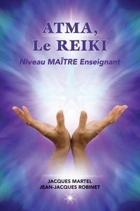 Jacques Martel et Jean-Jacques Robinet - ATMA, Le Reiki Niveau Maître Enseignant - Le niveau maître d'enseignement du Reiki.
