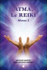 Jacques Martel et Jean-Jacques Robinet - Atma, le Reïki - Niveau 3.