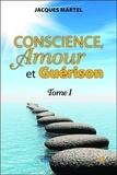 Jacques Martel - Conscience, Amour et Guérison - Tome 1.