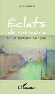 Jacques Martel - Eclats de memoire - sur le quotidien ravageur - poesie.