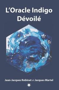 Jacques Martel et Jean-Jacques Robinet - L'Oracle Indigo Dévoilé - Le livre qui accompagne le jeux divinatoire Oracle Indigo Dévoilé.