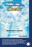 Jacques Martel - La technique d'intégration par le coeur - Destination : liberté !.
