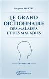 Jacques Martel - Le grand dictionnaire des malaises et des maladies.