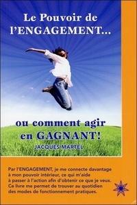 Jacques Martel - Le pouvoir de l'engagement - Ou comment agir en gagnant !.