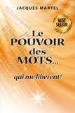 Jacques Martel - Le pouvoir des mots... qui me libèrent !.