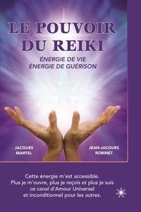 Jacques Martel et Jean-Jacques Robinet - Le pouvoir du Reiki: Énergie de vie - Énergie de guérison - Une approche simple et accessible, pour tous ceux qui s'intéressent à l'énergie et à la guérison.