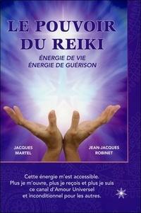 Jacques Martel et Jean-Jacques Robinet - Le pouvoir du reiki - Energie de vie, énergie de guérison.