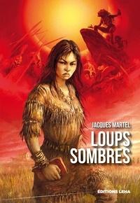 Jacques Martel - Loups sombres.