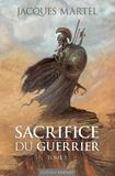 Jacques Martel - Sacrifice du guerrier Tome 1 : .