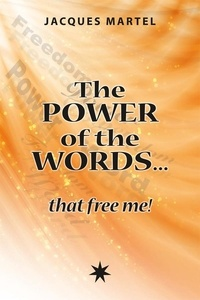 Jacques Martel - The power of the words… that free me! - Healing words related to spiritual principle.
