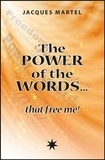 Jacques Martel - The power of the words... that free me !.