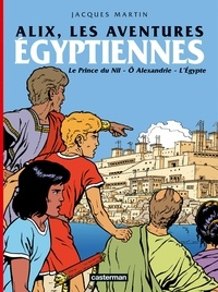 Jacques Martin et Rafael Moralès - Alix, les aventures égyptiennes - Le Prince du Nil, Ô Alexandrie, L'Egypte.