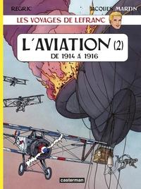 Jacques Martin et  Régric - Les voyages de Lefranc  : L'aviation - Tome 2, De 1914 à 1916.