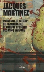 Jacques Martinez - Espagnol de merde ou la véritable et longue histoire des cinq saisons - collection Figures, dirigée par Bernard-Henri Lévy.