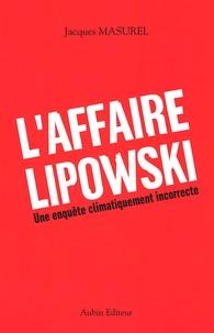 Jacques Masurel - L'affaire Lipowski - Une enquête climatiquement incorrecte.