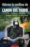 Jacques Mateos et Claire Riou - Obtenez le meilleur du Canon EOS 1000D.