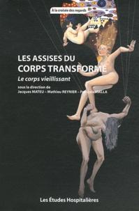 Jacques Mateu et Mathieu Reynier - Les assises du corps transformé - Le corps vieillissant.