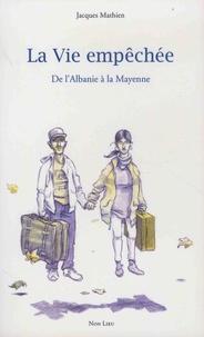 Jacques Mathien - La vie empêchée - De l'Albanie à la Mayenne.
