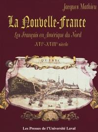 Jacques Mathieu - La Nouvelle-France. Les Français en Amérique du Nord XVIe-XVIIIe siècle.