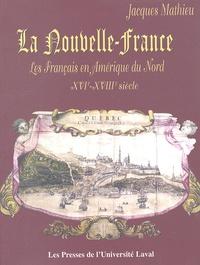 Jacques Mathieu - La Nouvelle-France - Les français en Amérique du Nord au XVIe-XVIIIe siècle.