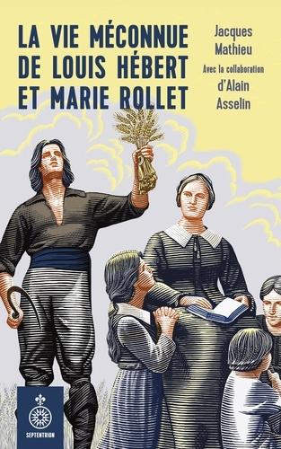 Vie méconnue de Louis Hébert et Marie Rollet (La)