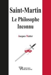 Jacques Matter - Saint-Martin, le philosophe inconnu.