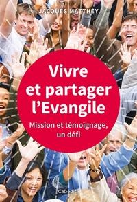 Jacques Matthey - Vivre et partager l'Evangile - Mission et témoignage, un défi.