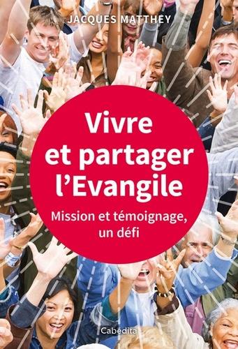 Vivre et partager l'Evangile. Mission et témoignage, un défi