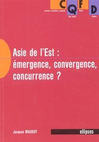 Jacques Mauduy - L'Asie de l'Est - Emergence, convergence, concurrence ?.