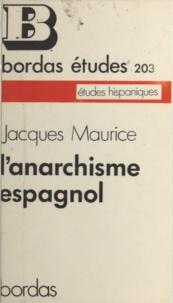 Jacques Maurice - L'anarchisme espagnol de 1868 à 1939.