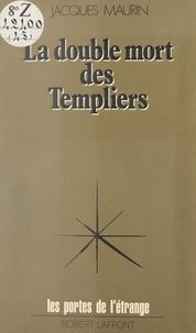 Jacques Maurin et Francis Mazière - La double mort des Templiers - Ou L'ésotérisme du Temple.