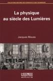Jacques Mauss - La physique au siècle des Lumières.