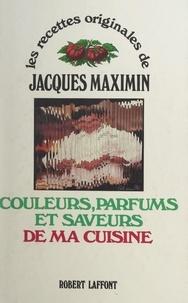 Jacques Maximin et Daniel Czap - Couleurs, parfums et saveurs de ma cuisine.