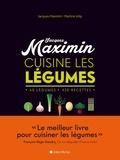 Jacques Maximin et Martine Jolly - Jacques Maximin cuisine les légumes - 60 légumes, 420 recettes.