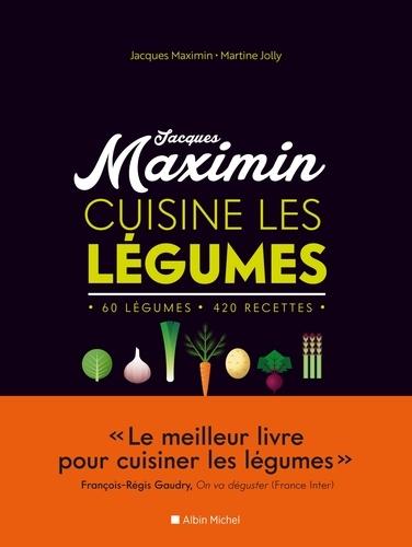 Jacques Maximin cuisine les légumes. 60 légumes, 420 recettes