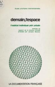 Jacques Mayoux et  Mission d'étude sur l'habitat - Demain, l'espace, l'habitat individuel péri-urbain : analyses sectorielles - Annexes au rapport de la Mission d'étude sur l'habitat individuel péri-urbain.