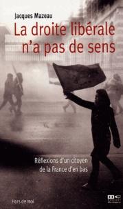 Jacques Mazeau - La droite libérale n'a pas de sens - Réflexions d'un citoyen de la France d'en bas.